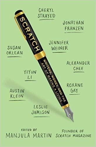 SCRATCH: Writers, Money, and the Art of Making a Living by Manjula Martin