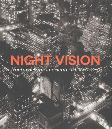 Book - Night Vision: Nocturnes in American Art, 1860-1960 by Joachim Homann